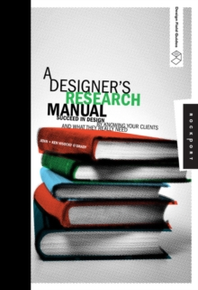 A Designer's Research Manual : Succeed in Design by Knowing Your Clients and What They Really Need, Paperback Book