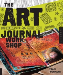 The Art Journal Workshop : Break Through, Explore, and Make it Your Own, Paperback Book