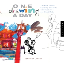 One Drawing a Day : A 6-Week Course Exploring Creativity with Illustration and Mixed Media, Paperback / softback Book