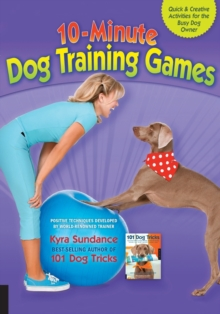 10-Minute Dog Training Games : Quick & Creative Activities for the Busy Dog Owner, Paperback Book