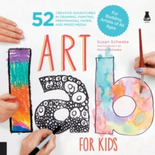 Art Lab for Kids : 52 Creative Adventures in Drawing, Painting, Printmaking, Paper, and Mixed Media-For Budding Artists of All Ages, Paperback Book