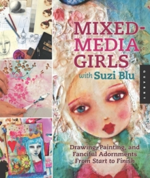 Mixed-Media Girls with Suzi Blu : Drawing, Painting, and Fanciful Adornments from Start to Finish, Paperback Book