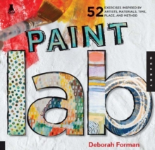 Paint Lab : 52 Exercises Inspired by Artists, Materials, Time, Place, and Method, Paperback Book