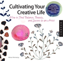 Cultivating Your Creative Life : Exercises, Activities, and Inspiration for Finding Balance, Beauty, and Success as an Artist, Paperback / softback Book