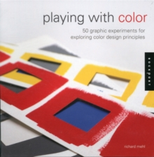 Playing with Color : 50 Graphic Experiments for Exploring Color Design Principles, Paperback Book