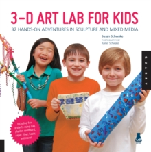 3D Art Lab for Kids : 32 Hands-on Adventures in Sculpture and Mixed Media - Including fun projects using clay, plaster, cardboard, paper, fiber beads and more!, Paperback / softback Book
