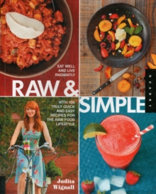 Raw and Simple : Eat Well and Live Radiantly with 100 Truly Quick and Easy Recipes for the Raw Food Lifestyle, Paperback / softback Book