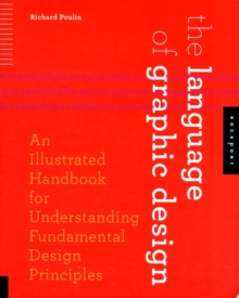 The Language of Graphic Design : An Illustrated Handbook for Understanding Fundamental Design Principles, Paperback / softback Book