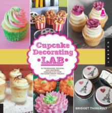 Cupcake Decorating Lab : 52 Techniques, Recipes, and Inspiring Designs for Your Favorite Sweet Treats!, Paperback Book