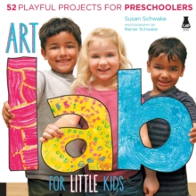 Art Lab for Little Kids : 52 Playful Projects for Preschoolers, Paperback / softback Book