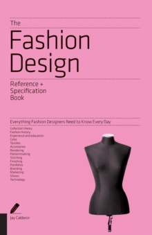 The Fashion Design Reference & Specification Book : Everything Fashion Designers Need to Know Every Day, Paperback / softback Book