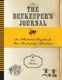 The Beekeeper's Journal : An Illustrated Register for Your Beekeeping Adventures, Paperback Book