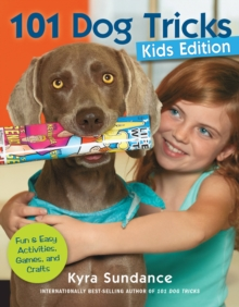 101 Dog Tricks, Kids Edition : Fun and Easy Activities, Games, and Crafts, Paperback / softback Book