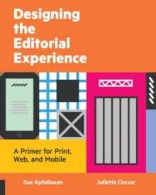 Designing the Editorial Experience : A Primer for Print, Web, and Mobile, Paperback Book