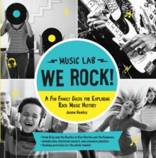 We Rock! (Music Lab) : A Fun Family Guide for Exploring Rock Music History: From Elvis and the Beatles to Ray Charles and The Ramones, Includes Bios, Historical Context, Extensive Playlists, and Rocki, Paperback / softback Book