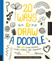 20 Ways to Draw a Doodle and 44 Other Zigzags, Twirls, Spirals, and Teardrops, Paperback Book