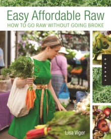 Easy, Affordable Raw : How to Go Raw on $10 a Day, Paperback Book