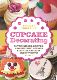 Cupcake Decorating [Mini Book] : 52 Techniques, Recipes, and Inspiring Designs for Your Favorite Sweet Treats!, Hardback Book