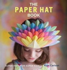 The Paper Hat Book : Super Hats for Super Kids, Paperback Book