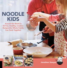 Noodle Kids : Around the World in 50 Fun, Healthy, Creative Recipes the Whole Family Can Cook Together, Paperback / softback Book