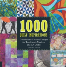 1000 Quilt Inspirations : Colorful and Creative Designs for Traditional, Modern, and Art Quilts, Paperback Book