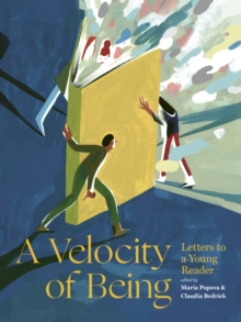 A Velocity of Being : Letters to A Young Reader, Hardback Book