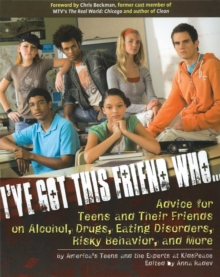I've Got This Friend Who : Advice for Teens and Their Friends on Alcohol, Drugs, Eating Disorders, Risky Behavior, and More, EPUB eBook
