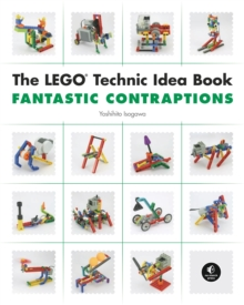 The The LEGO Technic Idea Book: Fantastic Contraptions : The Lego Technic Idea Book: Fantastic Contraptions Walkers, Paperback Book