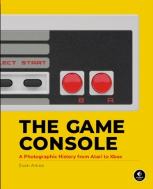 The Game Console : A History in Photographs, Hardback Book