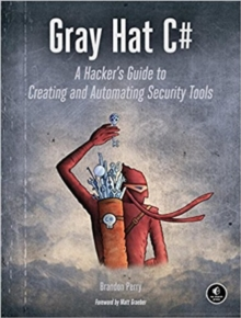 Gray Hat C : A Hacker's Guide to Creating and Automating Security Tools, Paperback / softback Book