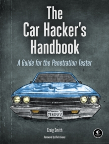 The Car Hacker's Handbook : A Guide for the Penetration Tester, EPUB eBook