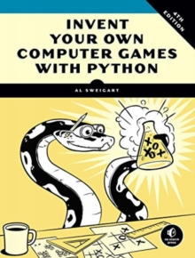 Invent Your Own Computer Games With Python, 4e, Paperback / softback Book