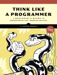 Think Like A Programmer, Python Edition : A Beginner's Guide to Programming and Problem Solving, Paperback Book