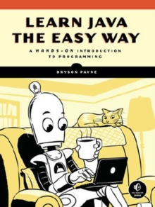 Learn Java The Easy Way : A Hands-On Introduction to Programming, Paperback Book