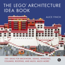 The Lego Architecture Ideas Book : 1001 Ideas for Brickwork, Siding, Windows, Columns, Roofing, and Much, Much More, Hardback Book