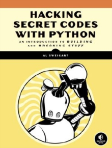 Cracking Codes With Python : An Introduction to Building and Breaking Ciphers, Paperback Book