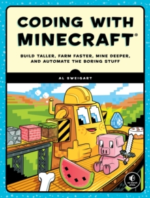 Coding With Minecraft : Build Taller, Farm Faster, Mine Deeper, and Automate the Boring Stuff, Paperback / softback Book