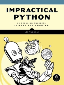 Impractical Python Projects : Playful Programming Activities to Make You Smarter, Paperback / softback Book