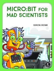 Micro:bit For Mad Scientists, Paperback / softback Book