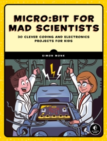 Micro:bit for Mad Scientists : 30 Clever Coding and Electronics Projects for Kids, EPUB eBook