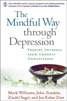 The Mindful Way Through Depression : Freeing Yourself from Chronic Unhappiness, Paperback Book