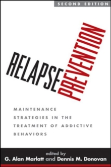 Relapse Prevention, Second Edition : Maintenance Strategies in the Treatment of Addictive Behaviors, Paperback / softback Book