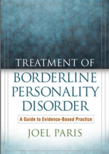 Treatment of Borderline Personality Disorder : A Guide to Evidence-Based Practice, Hardback Book