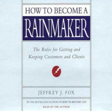 How to Become a Rainmaker : The Rules for Getting and Keeping Customers and Clients, eAudiobook MP3 eaudioBook