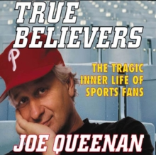 True Believers : The Tragic Inner Life of Sports Fans, eAudiobook MP3 eaudioBook