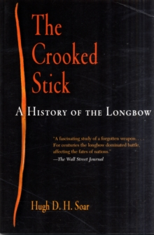 The Crooked Stick : A History of the Longbow, Paperback Book