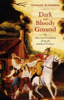 Dark and Bloody Ground : The American Revolution Along the Southern Frontier, Hardback Book