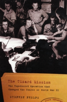 The Tizard Mission : The Top-Secret Scientific Mission That Changed the Course of World War II, Hardback Book