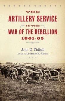 The Artillery Service in the War of the Rebellion, Hardback Book