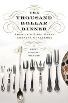 The Thousand Dollar Dinner : America's First Great Cookery Challenge, Hardback Book